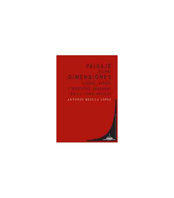 Paisaje en tres dimensiones (Ciudad, jardín y montañas sagradas en la China antigua)