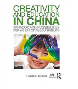 Creativity and Education in China. Paradox and Possibilities for an Era of Accountability